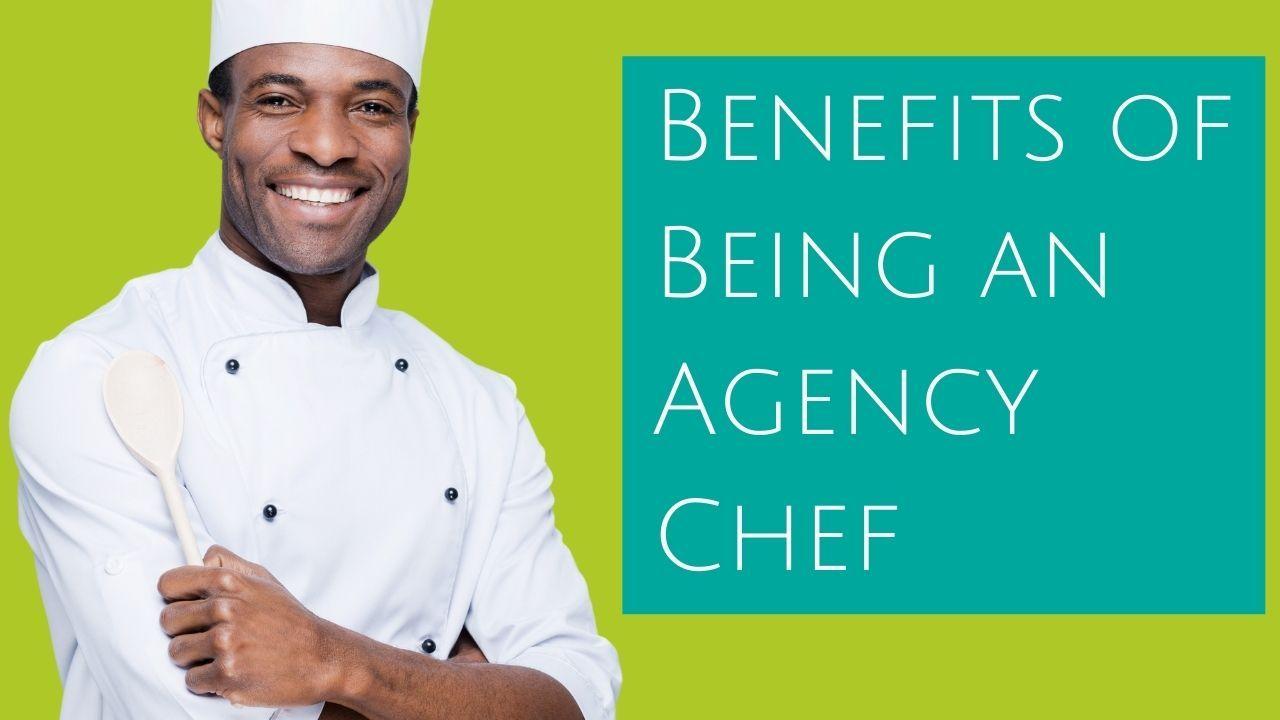 The Benefits of Being an Agency Chef Post Pandemic